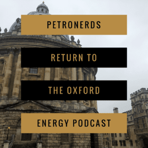 PetroNerds Return to the Oxford Energy Podcast